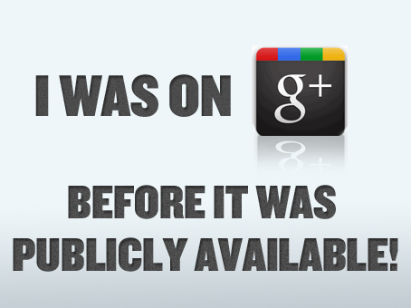 I was on Google+ Before it was Publicly Available!