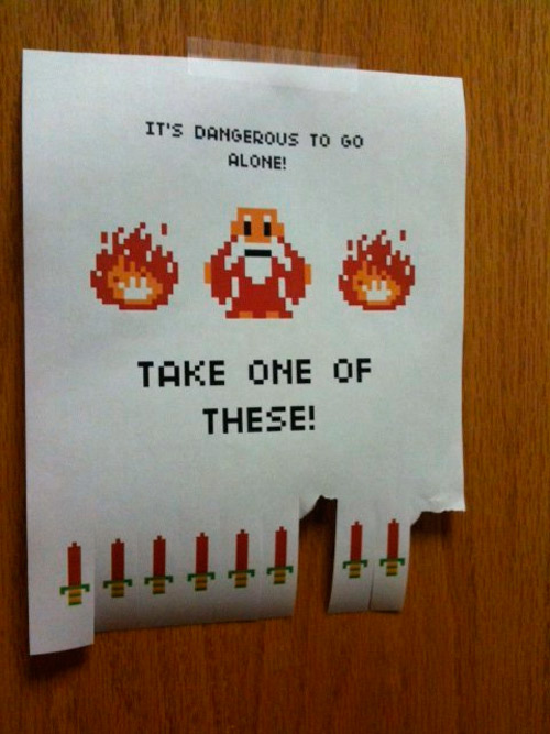 It's Dangerous to go Alone! Take one of These!
